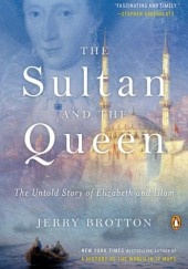 Okładka książki The Sultan and the Queen: The Untold Story of Elizabeth and Islam Jerry Brotton