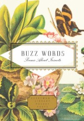 Okładka książki Buzz Words Elizabeth Bishop, Edward Estlin Cummings, Emily Dickinson, John Donne, Robert Frost, Ted Hughes, Victor Hugo, Issa Kobayashi, Pablo Neruda, Mary Oliver, Christina Rossetti, William Wordsworth, Chuan Xi, Kevin Young