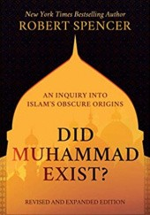 Okładka książki Did Muhammad Exist?: An Inquiry into Islams Obscure Origins Robert Spencer