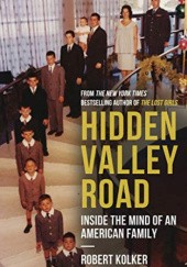 Okładka książki Hidden Valley Road: Inside the Mind of an American Family Robert Kolker