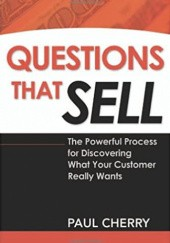Okładka książki Questions that sell: The Powerful Process for Discovering What Your Customer Really Wants Paul Cherry