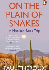 Okładka książki On the Plain of Snakes. A Mexican Road Trip Paul Theroux