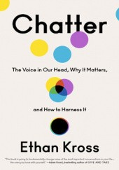 Okładka książki Chatter: The Voice in Our Head, Why It Matters, and How to Harness It Ethan Kross