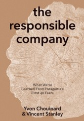 Okładka książki The responsible company. What weve learned from Patagonias first 40 years Yvon Chouinard,Vincent Stanley