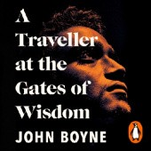 Okładka książki A Traveller at the Gates of Wisdom John Boyne