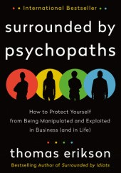 Okładka książki Surrounded by Psychopaths - How to Protect Yourself from Being Manipulated and Exploited in Business (and in Life) Thomas Erikson