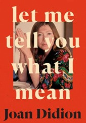Okładka książki Let Me Tell You What I Mean Joan Didion