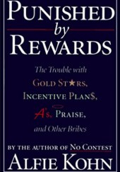 Okładka książki Punished by Rewards: The Trouble with Gold Stars, Incentive Plans, As, Praise and Other Bribes Alfie Kohn