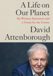 Okładka książki A Life on Our Planet: My Witness Statement and a Vision for the Future David Attenborough