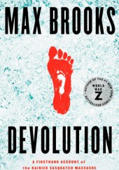Okładka książki Devolution. A Firsthand Account of the Rainier Sasquatch Massacre Max Brooks