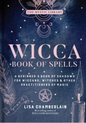 Okładka książki Wicca Book of Spells: A Beginner's Book of Shadows for Wiccans, Witches & Other Practitioners of Magic Lisa Chamberlain