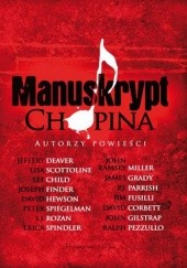 Okładka książki Manuskrypt Chopina Lee Child, David Corbett, Jeffery Deaver, Joseph Finder, Jim Fusilli, John Gilstrap, James Grady, David Hewson, John Ramsey Miller, P.J. Parrish, Ralph Pezzullo, S. J. Rozan, Lisa Scottoline, Peter Spiegelman, Erica Spindler