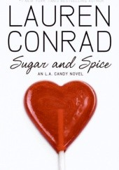 Okładka książki Sugar and Spice: An L.A. Candy Novel Lauren Conrad