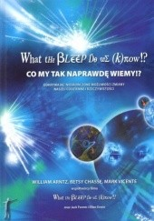 Okładka książki What the BLEEP do we know!? - Co my tak naprawdę wiemy!? William Arntz, Betsy Chasse, Mark Vicente
