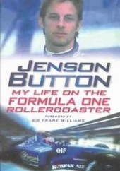 Okładka książki Jenson Button: My Life on the Formula One Roller Coaster David Tremayne, Jenson Button