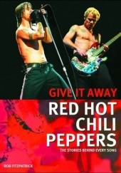 Okładka książki Red Hot Chili Peppers: Give It Away: The Stories Behind Every Song Rob Fitzpatrick