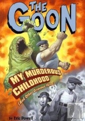 Okładka książki Goon: My Murderous Childhood (and Other Grievous Yarns) Eric Powell